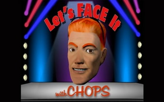 Lets' Face It with CHOPS